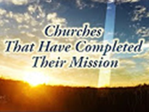 Churches That Completed Their Mission